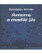 Amerre a madár jár - Sterbetz István