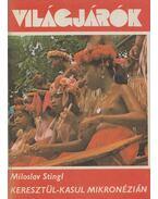 Keresztül-kasul Mikronézián - Stingl, Miloslav
