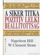 A siker titka: pozitív lelki beállítottság - Stone, W. Clement, Hill, Napoleon