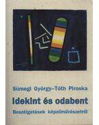 Idekint és odabent - Sümegi György, Tóth Piroska