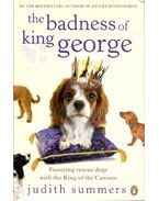 The Badness of King George - Fostering rescue dogs with the King of the Canines - SUMMERS, JUDITH