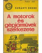 A motorok és gépjárművek szerkezete - Surányi Endre