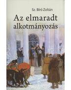 Az elmaradt alkotmányozás - Sz. Bíró Zoltán