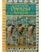 Óperzsa novellák - Szabó Árpád