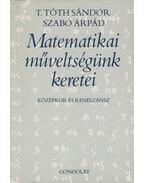 Matematikai műveltségünk keretei - Szabó Árpád, T. Tóth Sándor