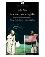 Az emlékezet színpadai - Performatív múltfeldolgozás Közép-Európában és a világszínházban - Szabó Attila