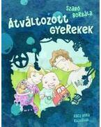 Átváltozott gyerekek - Szabó Borbála