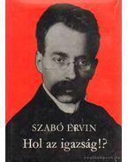 Hol az igazság? - Szabó Ervin
