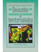 Bevezetés a térinformatikába - Szabó György, Detrekői Ákos
