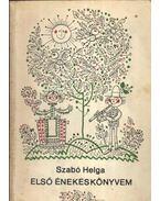 Első énekeskönyvem - Szabó Helga