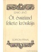 Öt évszázad fekete krónikája - Szabó Jenő