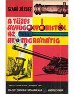 A tüzes ágyúgolyóbistól az atomgránátig - Szabó József