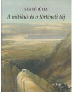 A mitikus és a történeti táj (dedikált) - Szabó Júlia