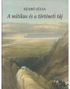 A mitikus és a történeti táj - Szabó Júlia