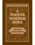 A magyar vezérek kora - Árpádtól Szent Istvánig - Szabó Károly