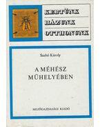 A méhész műhelyében - Szabó Károly