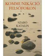 Kommunikáció felsőfokon - Szabó Katalin