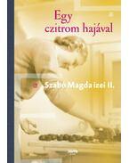 Egy czitrom hajával - Szabó Magda ízei II. - Szabó Magda