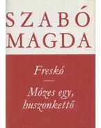 Freskó / Mózes egy, huszonkettő - Szabó Magda