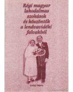 Régi magyar lakodalmas szokások és köszöntők a lendvavidéki falvakból - Szabó Mária