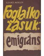 Foglalkozásuk: emigráns - Szabó Miklós