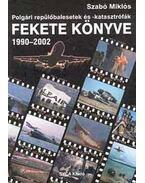 Polgári repülőbalesetek és-katasztrófák fekete könyve 1990-2002 - Tények, adatok, információk a jelentősebb légi szerencsétlenségekről 1990-2002 - Szabó Miklós