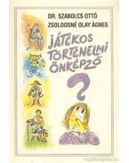 Játékos történelmi önképző - Szabolcs Ottó, Zsoldosné Olay Ágnes
