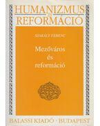 Mezőváros és reformáció (dedikált) - Szakály Ferenc