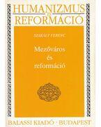 Mezőváros és reformáció - Szakály Ferenc