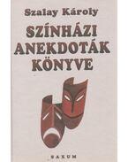 Színházi anekdoták könyve - Szalay Károly