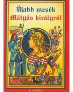 Újabb mesék Mátyás királyról - Szalay Tamás