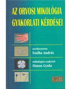 Az orvosi mikológia gyakorlati kérdései - Szalka András, Simon Gyula