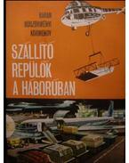 Szállító repülők a háborúban - Baran János, Böszörményi Gábor, Körmendy István