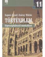 Történelem 11. - Képességfejlesztő munkafüzet - Száray Miklós, Kaposi József