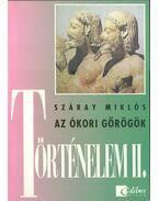 Történelem II. - Az ókori görögök - Száray Miklós