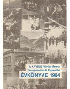 A KPVDSZ Vörös Meteor Természetbarát Egyesület Évkönyve 1984. - Szász Károly