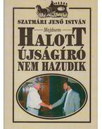 (Majdnem) halott újságíró nem hazudik - Szatmári Jenő István
