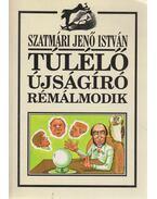 Túlélő újságíró rémálmodik (dedikált) - Szatmári Jenő István