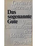 Das sogenannte Gute - Szczesny,Gerhard