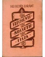 Széchenyi, Kossuth, Tisza - Hegedüs Loránt