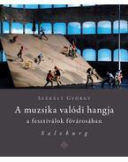A muzsika valódi hangja a fesztiválok fővárosában - Salzburg - Székely György