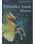 Hihetetlen lények könyve - Szemadám György
