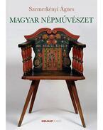 Magyar népművészet - Szemerkényi Ágnes