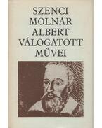 Szenci Molnár Albert válogatott művei - Szenci Molnár Albert
