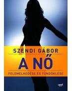 A nő felemelkedése és tündöklése - Szendi Gábor