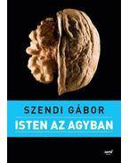 Isten az agyban - Szendi Gábor