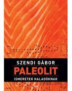 Paleolit ismeretek haladóknak - Szendi Gábor