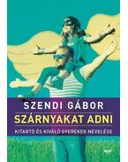 Szárnyakat adni - Szendi Gábor