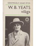 W. B. Yeats világa - Szentmihályi Szabó Péter