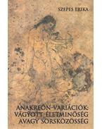 Anakreón-variációk: Vágyott életminőség avagy sorsközösség (dedikált) - Szepes Erika
